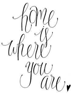 home is where you are.....So True