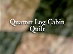2501: Quarter Log Cabin Quilt. Video by Quilt in a Day.