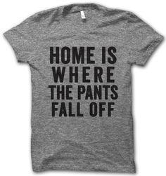 Home Is Where The Pants Fall Off – Thug Life Shirts