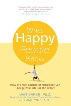 What Happy People Know: How the New Science of Happiness Can Change Your Life for the Better by Dan Baker. $10.87. Author: Dan Baker. Publication: January 19, 2004. Publisher: St. Martin's Griffin; Reprint edition (January 19, 2004)