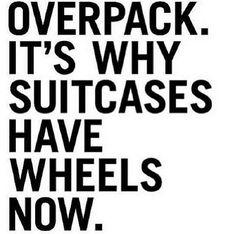 When in doubt, always overpack.