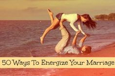 50 Ways To Energize Your Marriage. Great list!