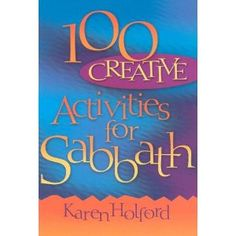100 creative activities to do on Sabbath or during your special family time - all kinds of fun ideas for nurturing family spirituality