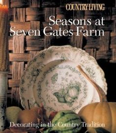 Country Living Seasons at Seven Gates Farm: Decorating In the Country Tradition: Mary Seehafer Sears, Keith Scott Morton countri charm, book worth, season, farms, countri tradit, jame cramer, favorit book, gate farm, country