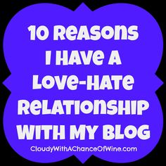 10 Reasons I Have a Love-Hate Relationship With My Blog
