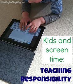 Kids and Screen Time: Teaching Responsibility - One Perfect Day