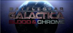 Battlestar Galactica Blood & Chrome coming any way you want it