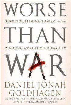 Worse Than War: Genocide, Eliminationism, and the Ongoing Assault on Humanity by Daniel Jonah Goldhagen. c. 2009 --Call # 364.151 G61
