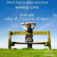 Just Do The Next Thing: Don't Try to Plan Out Your Whole Life