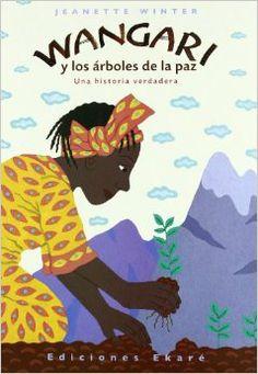 Wangari y los arboles de la paz / Wangari's Trees of Peace (Una Historia Verdadera) (Spanish Edition): Jeanette Winter: 9788493684310: Amazo...