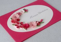 Quilled birthday card (works for Valentine's Day too)!