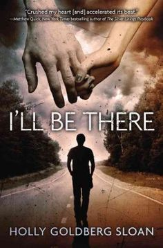 I'll Be There by Holly Goldberg Sloan - Raised by an unstable father who keeps constantly on the move, Sam Border has long been the voice of his younger brother, Riddle, but everything changes when Sam meets Emily Bell and, welcomed by her family, the brothers are faced with normalcy for the first time.