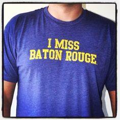 I miss Baton Rouge | LSU Alumni- I need this!