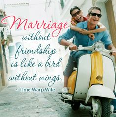 Marriage without friendship is like a bird without wings. | Time-Warp Wife
