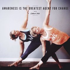 Awareness is the greatest agent for change. - Eckhart Tolle         photo by: Bend Yoga and Wellness, CT