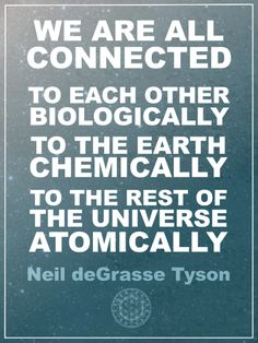 """""""We are all connected; To each other, biologically. To the earth, chemically. To the rest of the universe atomically.""""- Neil deGrasse Tyson    I made this poster for my fiance!  Click-through for more info on it!"""