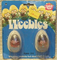 Weebles wobble but don't fall down!