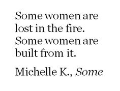 """Some women are lost in the fire. Some women are built from it."" #quotes #inspiration"