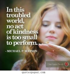 No act of kindness is too small to perform