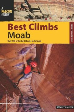 Best Climbs Moab: Over 140 of the Best Routes in the Area (Best Climbs Series) by Stewart M. Green. Save 22 Off!. $14.78. Publisher: FalconGuides; First edition (February 1, 2011). Publication: February 1, 2011. Series - Best Climbs Series