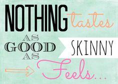 """Nothing tastes as good as skinny feels"" FREE motivational printables."