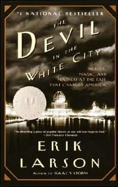 The Devil in the White City: Murder, Magic, and Madness at the Fair That Changed America (Erik Larson)