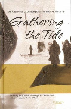Gathering the tide [electronic resource] : an anthology of contemporary Arabian Gulf poetry / edited by Patty Paine, Jeff Lodge, and Samia Touati