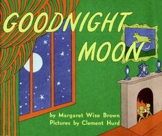 Goodnight Moon- needs no explanation.