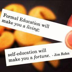 Inspirational Words: Formal education will make you a living. Self-education will make you a fortune......Jim Rohn