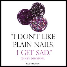 """I don't like plain nails. I get sad."" -Zooey Deschanel 