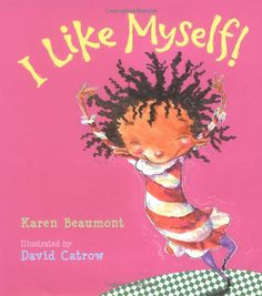 """""""I Like Myself!"""" by Karen Beaumont, David Catrow.  Every little girl should own this book.  From her curly hair to her funny bicycle, there is nothing not to love about this little girl, even if others make fun of her.  Great book for celebrating your child's worth with them."""