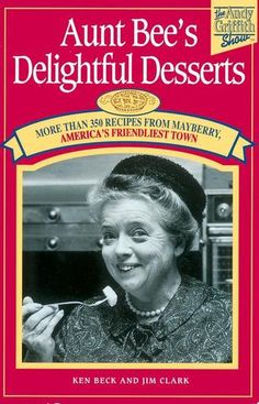 Aunt Bee's Delightful Desserts - Memories of Mayberry.