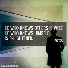 """""""He who knows others is wise; he who knows himself is enlightened."""" - Lao Tzu"""