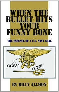 When The Bullet Hits Your Funny Bone The Essence Of A Us Navy Seal
