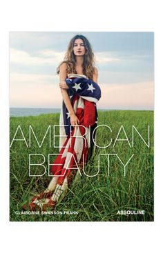 American Beauty (Pub. Assouline): Vogue contributing photographer Claiborne Swanson Frank's debut book. Contains portraits of America's new creative guard & reflects Frank's vision of modern American female beauty and style.