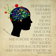 Stop feeding your mind thoughts about the past.