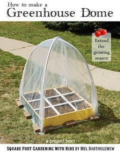 Make a greenhouse dome for your little veggie - great project to do with kids - extends your growing season in the spring and fall