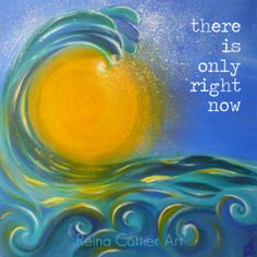 'there is only right now' Artwork: Reina Cottier www.facebook.com/reinacottierart