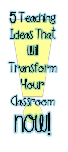 5 Teaching ideas that will transform your classroom NOW! by Joy of Teaching at ww.mrsjoyhall.com
