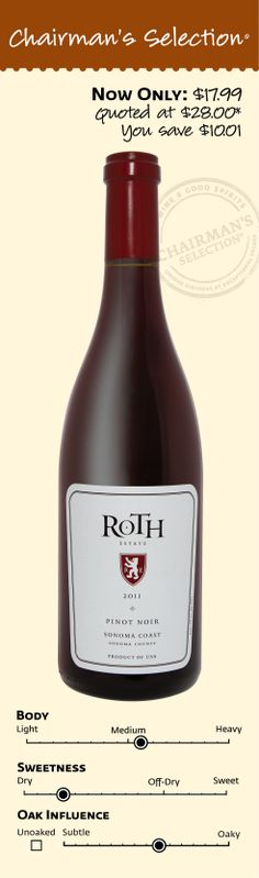 """Roth Sonoma Coast Pinot Noir 2011: """"Fragrant and easy-drinking, offering subtle raspberry, black cherry, anise and spice notes that gain depth and traction, ending with a touch of black licorice. Drink now through 2019."""" *89 Points Wine Spectator, September 30, 2013. $17.99"""