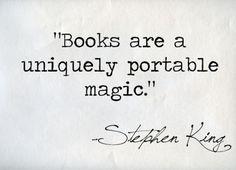 """""""Books are a uniquely portable magic."""" Stephen King"""
