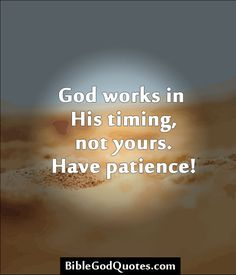 God works in His timing, not yours. Have patience!