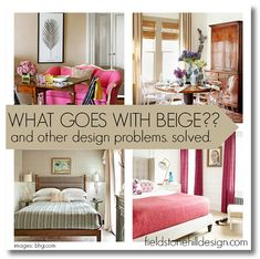 What goes with beige? {and other design problems. solved.}. With links to design tips via BHG.com ! from interior designer @fieldstonehill