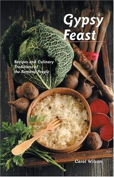 Gypsy Feast: Recipes and Culinary Traditions of the Romany People by Carol Wilson. For Kindle.