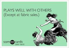LOL. Could this ever be you at a fabric sale?