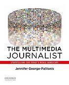 The multimedia journalist by Jennifer George-Palilonis @ 808.066 G29 2013