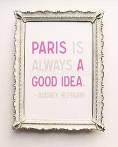 Paris is Always a Good Idea —Audrey Hepburn (Yes, indeed!)