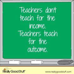 .... Teachers teach for the outcome.
