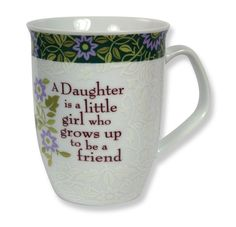 "CLASSIC COLLECTION MUG - DAUGHTER ""A Daughter is a little girl who grows up to be a friend."""