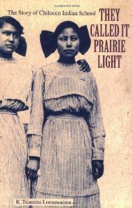 They Called It Prairie Light: The Story of Chilocco Indian School (North American Indian Prose Award): K. Tsianina Lomawaima: 9780803279575:...